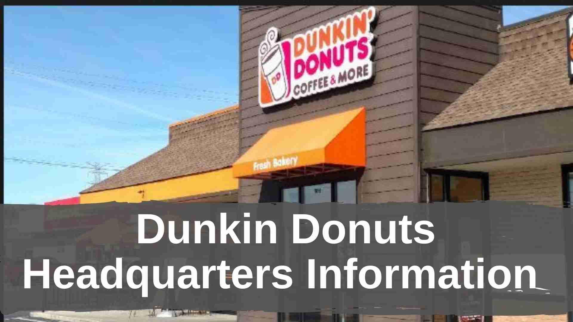Dunkin Donuts Headquarters Information