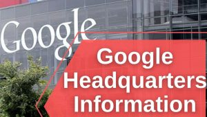 Google Headquarters Information