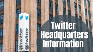 Twitter Headquarters Information
